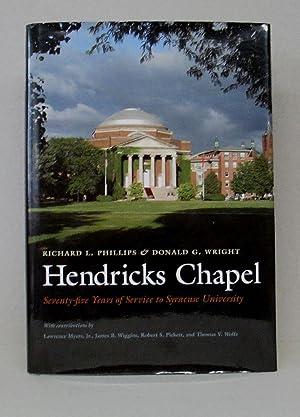 HENDRICKS CHAPEL - SEVENTY-FIVE YEARS OF SERVICE TO SYRACUSE UNIVERSITY: Phillips, Richard L. And ...