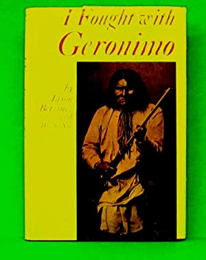 I FOUGHT WITH GERONIMO: Betzines, Jason with Wilber Sturtevant Nye