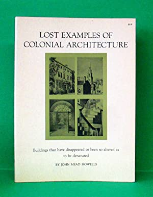 LOST EXAMPLES OF COLONIAL ARCHITECTURE: Howells, John Mead