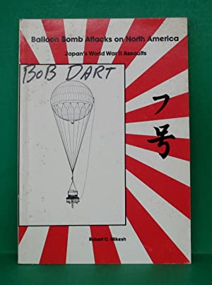 BALLOON BOMB ATTACKS ON NORTH AMERICA: Mikesh, Robert C.