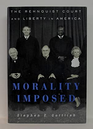 MORALITY IMPOSED - THE REHNQUIST COURT AND LIBERTY IN AMERICA (signed): Gottlieb, Stephen E.
