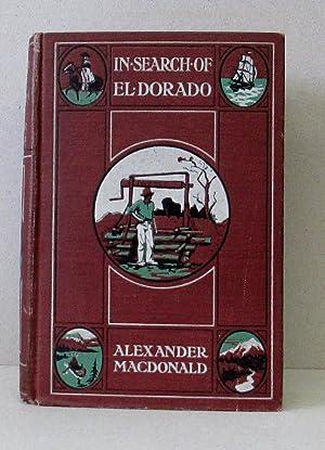 IN SEARCH OF EL DORADO A WANDERER'S EXPERIENCE: Macdonald, Alexander