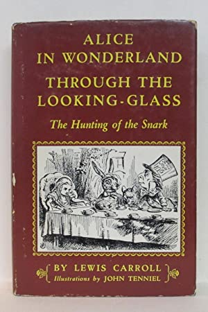 ALICE IN WONDERLAND (and) THROUGH THE LOOKING GLASS (and) THE HUNTING OF THE SNARK: Lewis, Carroll