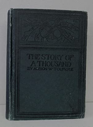 STORY OF A THOUSAND: Tourgee, Albion W., Ll. D.