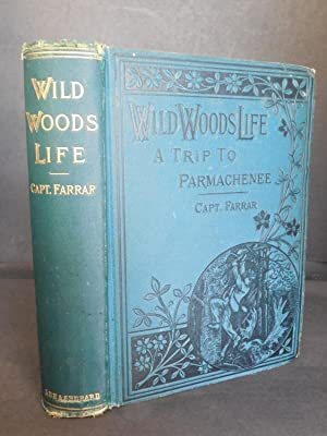 Wild Woods Life; or, A Trip to: Farrar, Capt. Charles