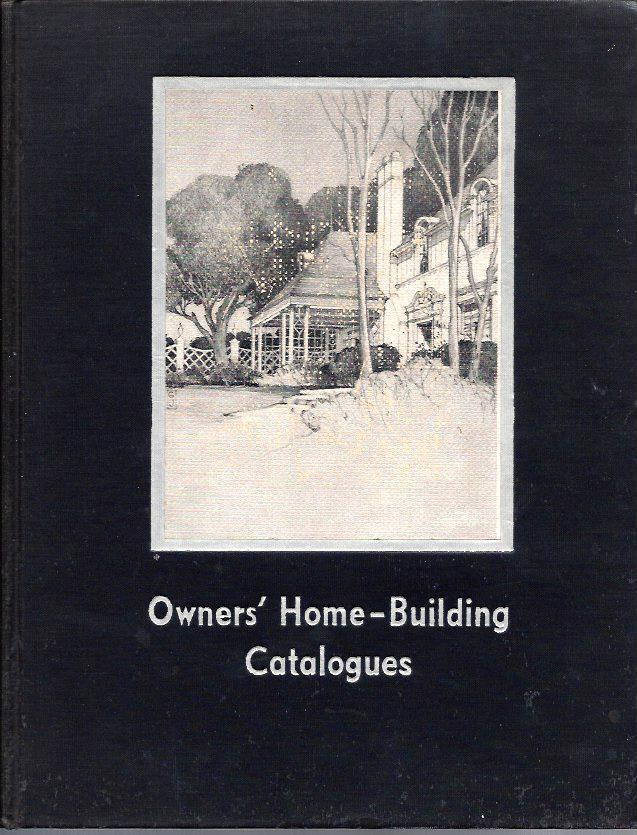 Owner's Home-Building Catalogues: A Volume of Building Material, Home Equipment and Home Furnishings Catalogues for the Owner Planning or Building a Hardcover in black boards with pasted-on house photo. A catalogue of materials, equipment, and furnishings from the leading manufacturers of the day (