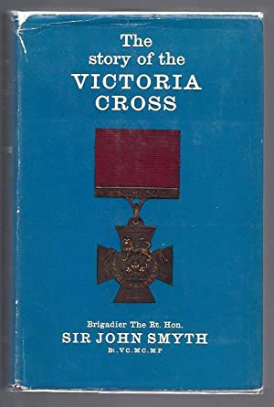 The Story of the Victoria Cross 1856-1963: Smyth, Sir John