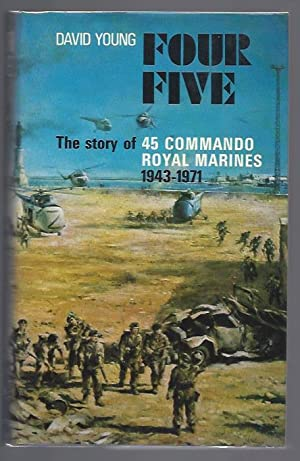 Four Five: The Story of 45 Commando, Royal Marines, 1943-1971: Young, David