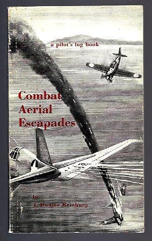 Combat Aerial Escapades;: A Pilot's Log Book (Signed): Reinburg, J. Hunter