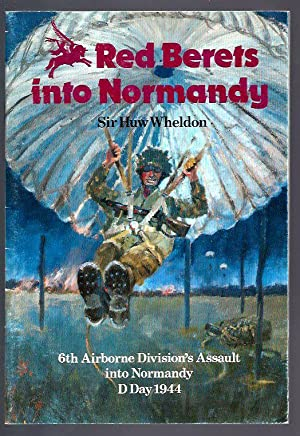 Red Berets into Normandy: 6th Airborne Division's Assault into Normandy D Day 1944: Weldon, ...