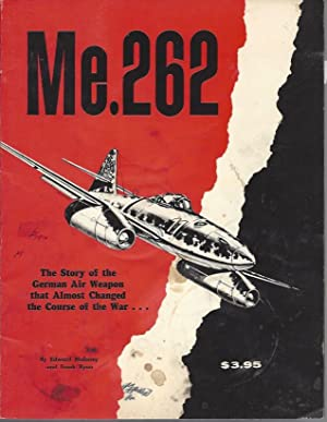 The Messerschmitt Me-262 -- The Story of the German Air Weapon That Almost Changed the Course of ...