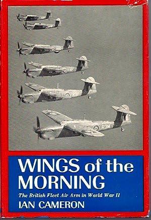 Wings of the Morning: The British Fleet Air Arm in World War II: Cameron, Ian