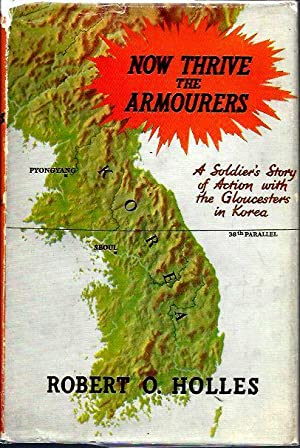 Now Thrive the Armourers: A Story of Action with the Gloucesters in Korea (November 1950-April 1951)