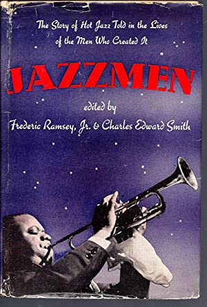 Jazzmen --The Story of Hot Jazz Told in the Lives of the Men Who Created It: Ramsey,Jr., Frederic; ...