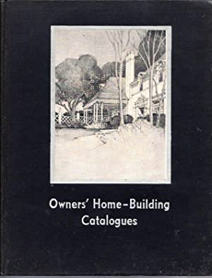 Owner's Home-Building Catalogues: A Volume of Building Material, Home Equipment and Home Furnishi...