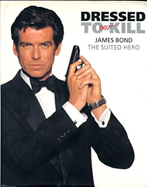 Dressed to Kill: James Bond, the Suited Hero: McInerney, Jay, Nick Foulkes, Neil Norman, and Nick ...