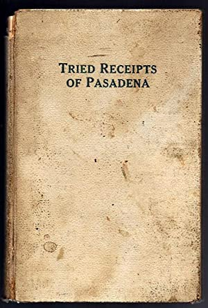 Tried Receipts of Pasadena, Compiled for the Benefit of the William A. Scripps Home for Aged Peop...