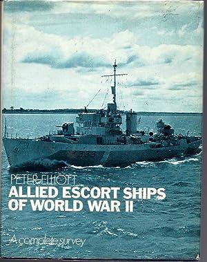 Allied Escort Ships of World War II: A Complete Survey: Elliott, Peter R.