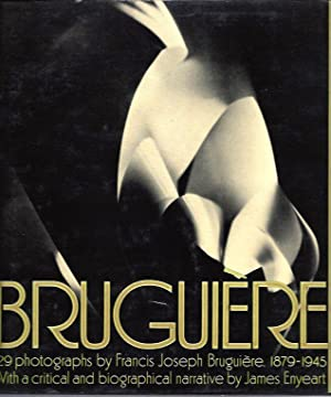 Bruguiere, His Photographs and His Life: Enyeart, James