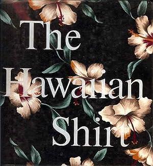 The Hawaiian Shirt: Its Art and History: Steele, H. Thomas