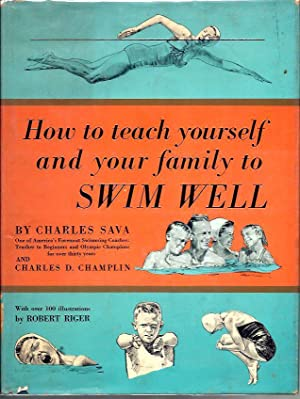How to Teach Yourself and Your Family to Swim Well: Sava, Charles, and Charles D. Champlin; ...