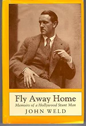 Fly Away Home: Memoirs of a Hollywood: Weld, John