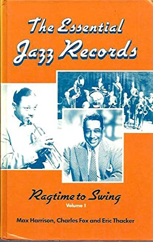 The Essential Jazz Records: Volume I, Ragtime to Swing: Harrison, Max, Charles Fox, and Eric ...