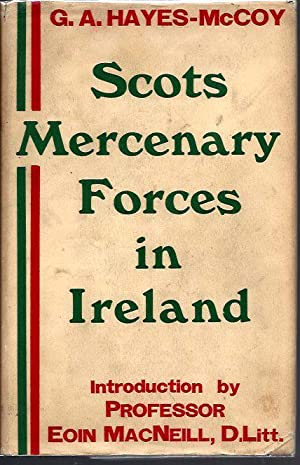 Scots Mercenary Forces in Ireland (1565-1603): An account of their service during that period, of ...