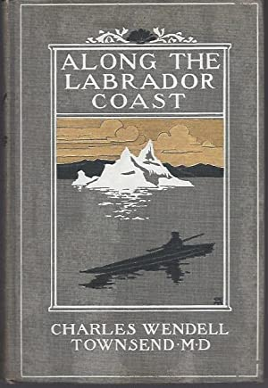 Along the Labrador Coast: Townsend, Charles Wendell