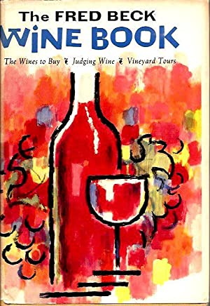 The Fred Beck Wine Book: Fred Beck's Gay, Clear-Cut Explanation of the Wines of the World - With ...