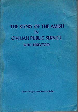 The Story of the Amish in Civilian Public Service, with Directory containing names and essential ...