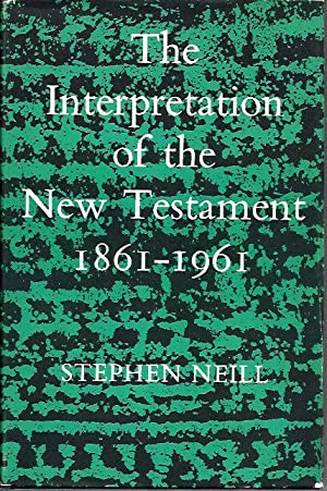 The Interpretation of the New Testament: 1861-1961: Neill, Stephen