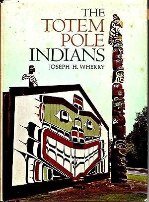 The Totem Pole Indians: Wherry, Joseph H.