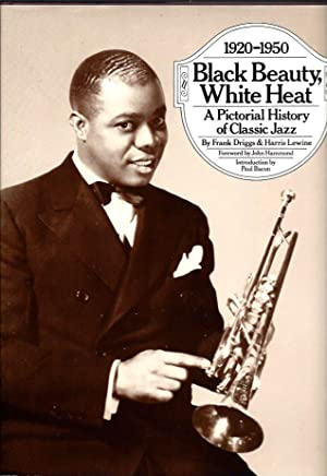 Black Beauty, White Heat: A Pictorial History of Classic Jazz, 1920-1950: Driggs, Frank;, and ...