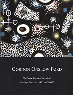 Gordon Onslow Ford--The Great Spaces of the Mind: Paintings from the 1990's and 200's: ...
