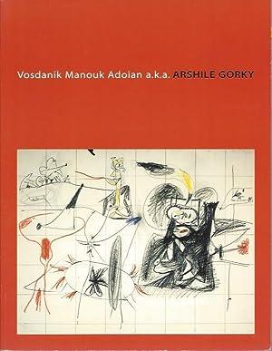 Vosdanik Manouk Adoian a.k.a. Arshile Gorky: Gorky, Arshile, Matthew Spender, and Dore Ashton