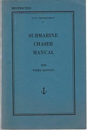 Submarine Chaser Manual - 1943 Third Edition (Restricted): Navy Department