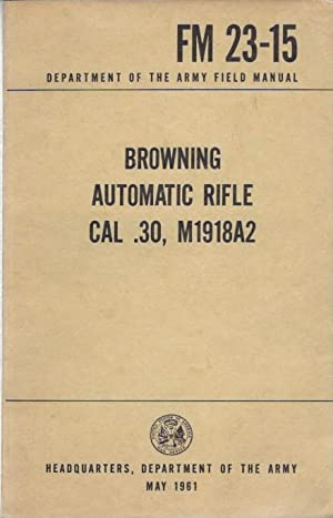 FM 23-15 Browning Automatic Rifle Cal .30, M1918A2 - 1961: Deprtment of the Army