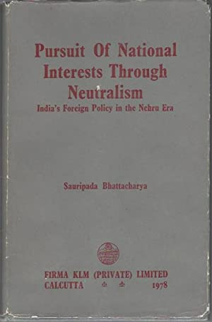 Pursuit of National Interests Through Neutralism: India's Foreign Policy in the Nehru Era: ...