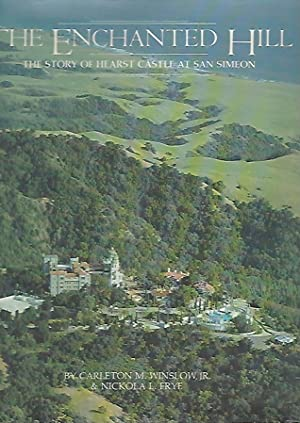 The Enchanted Hill: The Story of Hearst Castle at San Simeon: Winslow, Carleton M. Jr. and Nickola ...