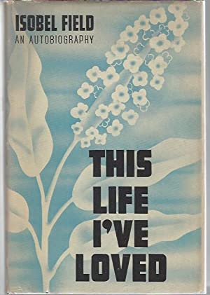 This Life I've Loved: An Autobiography: Field, Isobel