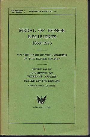 Medal of Honor Recipients 1863-1973: Committee on Veterans' Affairs U.S. Senate