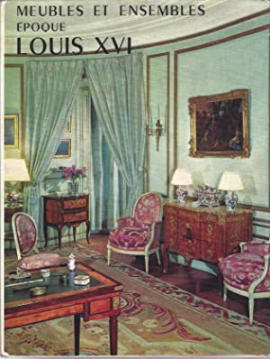 Meubles et Ensembles, Epoque Louis XVI (French edition)