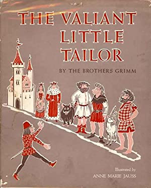 The Valiant Little Tailor: The Brothers Grimm; illustrated by Anne Marie Jauss