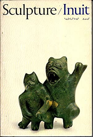 Sculpture/Inuit--Sculpture of the Inuit: Masterworks of the: Taylor, William E.;