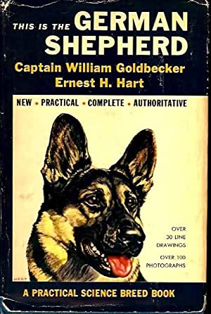 This Is the German Shepherd: Goldbecker, Captain William, and Ernest H. Hart