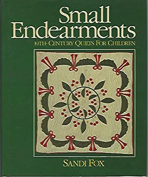 Small Endearments: 19th-Century Quilts for Children (Signed)