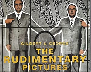 Gilbert & George: The Rudimentary Pictures 1998: Gilbert & George, David Sylvester, and Michael...