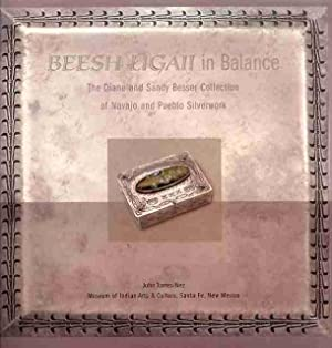 Beesh Ligaii In Balance: The Diane and Sandy Besser Collection of Navajo and Pueblo Silverwork