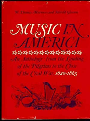 Music in America: An Anthology from the Landing of the Pilgrims to the Close of the Civil War, 1620...
